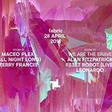 28.4 fabric: Maceo Plex (All Night Long) & Alan Fitzpatrick