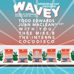 [GDD EVENTS] The Well Presents: Memorial Day WAVEY ft. Todd Edwards & Juan Maclean