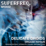 Stream Debut EP from Delicate Droids on Superfreq